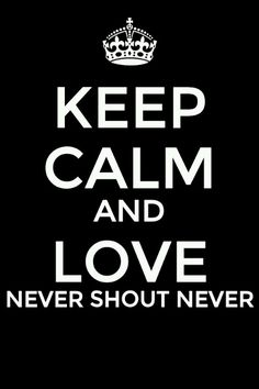 I, uh, already do this, duh :P how can you not be calm when you love Never Shout Never <3