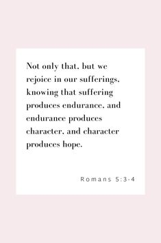 32 Bible Verses About Joy Not only that, but we rejoice in our sufferings, knowing that suffering produces endurance, and endurance produces character, and character produces hope. Bible Verses Quotes, Jesus Quotes, Bible Scriptures, Faith Quotes, Bible Verse Hope, Inspiring Bible Verses, Gratitude Quotes, Motivational Bible Verses, Random Bible Verse