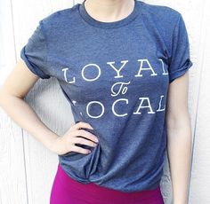 Loyal to Local | Unisex Tees