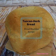 tuscan, tuscan bread, herbs, spices, homemade, recipe, recipes, bread machine, cooking, at home cooking, how to, bread making, fresh bread, fresh bread at home, recipes from dana, bread machine recipe, easy to prepare, how to prepare, use bread maker, use bread machine, weekday, weekend, fresh bread, countertop cooking, bread flour, bread yeast, tuscan like recipe