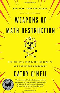 Weapons of Math Destruction: How Big Data Increases Inequ...