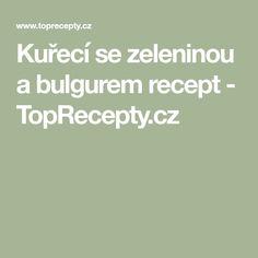 Kuřecí se zeleninou a bulgurem recept - TopRecepty.cz Bulgur