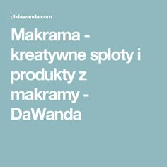 Makrama - kreatywne sploty i produkty z makramy - DaWanda