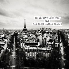 I'm in love with you and all these little things. Paris :)