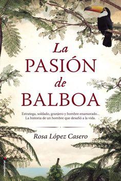 LA PASIÓN DE BALBOA - ROSA LÓPEZ CASERO http://www.quelibroleo.com/la-pasion-de-balboa#criticas