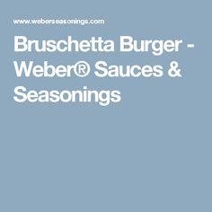 Bruschetta Burger - Weber® Sauces & Seasonings