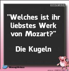 lustiges Bild 'Kennst Du Mozart ueberhaupt.jpg'- Eine von 25948 Dateien in der Kategorie 'klasse Sprüche und Witze' auf FUNPOT.