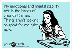 this is me seasons 1-5 of Grey's Anatomy & now again with Scandal!!!!!!!