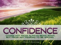 In other words, confidence comes with us accepting that we cannot be right all the time, just like we cannot be wrong all the time, as well. That's pure reality!