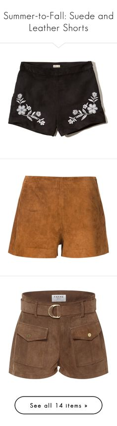"""Summer-to-Fall: Suede and Leather Shorts"" by polyvore-editorial ❤ liked on Polyvore featuring shorts, black, hollister co. shorts, high waisted short shorts, embroidered shorts, high-waisted shorts, highwaist shorts, brown, suede and rag bone shorts"