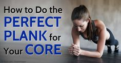 How to Do The Perfect Plank for Your Core