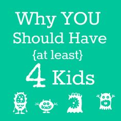 Why Everyone {Except Me} Should Have at Least Four Kids - My Life and Kids
