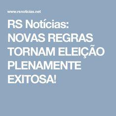 RS Notícias: NOVAS REGRAS TORNAM ELEIÇÃO PLENAMENTE EXITOSA!