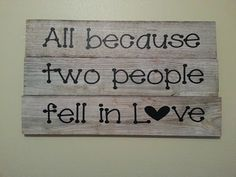 All because two people fell in love   Add pictures of family to top and bottom