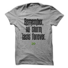 awesome Remember, no storm lasts forever. - Good buys