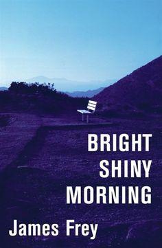 Bright Shiny Morning : James Frey
