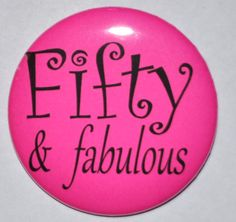 Fifty and Fabulous 50th birthday button 2 1/4 by KimmEllenDesigns, $2.00