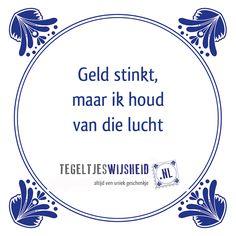 Geld stinkt.. Een leuk cadeautje nodig? op www.tegeltjeswijs... vind je nog meer…
