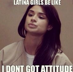 Latina girls be like I dont got attitude Spanish Jokes, Funny Spanish Memes, Funny Relatable Memes, Funny Quotes, Sarcastic Quotes, Qoutes, Mexican Funny Memes, Mexican Jokes, Mexican Stuff