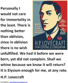 Personally I would not care for immortality in the least. There is nothing better than oblivion - soul - H. Lovecraft Cthulhu, Hp Lovecraft, Reinhold Niebuhr, Yog Sothoth, Lovecraftian Horror, Self Exploration, Spiritual Beliefs, Dark Lord, Writing Quotes