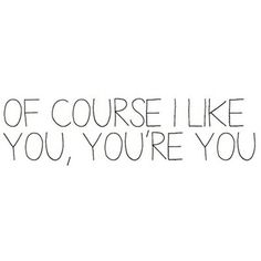 You're you...