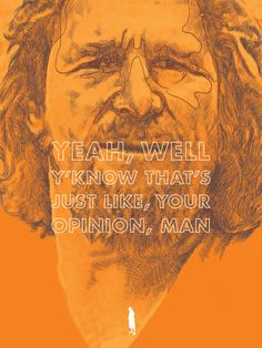 The Dude abides.I take comfort in that.