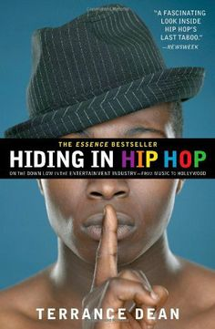 Hiding in Hip Hop: On the Down Low in the Entertainment Industry--from Music to Hollywood by Terrance Dean, http://www.amazon.com/dp/1416553401/ref=cm_sw_r_pi_dp_QU2Rrb1DN7QVY
