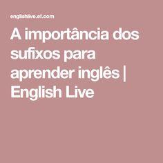 A importância dos sufixos para aprender inglês | English Live