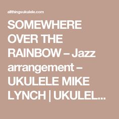 SOMEWHERE OVER THE RAINBOW – Jazz arrangement – UKULELE MIKE LYNCH | UKULELE MIKE LYNCH - All things UKULELE
