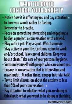 Try some of these ideas to control your anxiety. What do you find is the best way to control or manage your anxiety? Comment below.   www.HealthyPlace.com