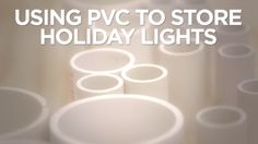 How to Store Christmas Lights Using PVC Pipe