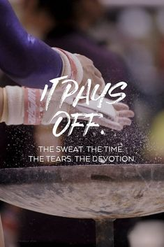 It pays off. The sweat. The time. The tears. The devotion. |