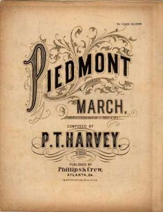 """Sheet Music """"Piedmont March"""" by P. Published by Phillips & Crew, Atlanta. Typography Love, Creative Typography, Typographic Design, Vintage Typography, Typography Prints, Lettering Design, Hand Lettering, Vintage Graphic, Vintage Art"""