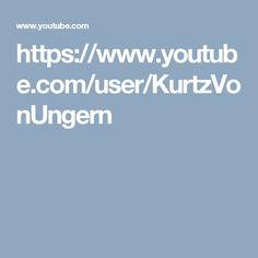 https://www.youtube.com/user/KurtzVonUngern