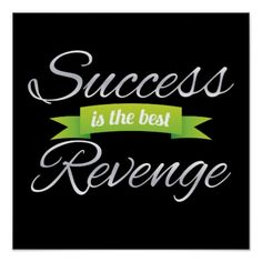 the greatest revenge is success | Success is the Best Revenge Green Poster