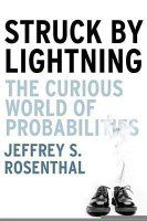 Struck by Lightning: The Curious World of Probabilities - Jeffrey S. Rosenthal READ THIS BOOK: Win the Lottery? From terrorist attacks to big money jackpots, Struck by Lightning deconstructs the odds and oddities of chance, examining both the relevant and irreverent role of randomness in our everyday lives.