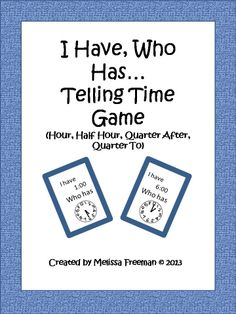 "An ""I Have Who Has"" game for telling time focusing on the hour, half hour, quarter after and quarter to.  24 cards."