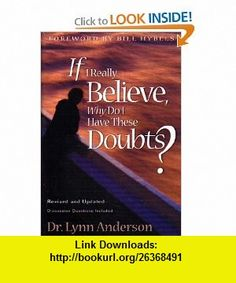 If I Really Believe, Why Do I Have These Doubts? (Book Club Edition) (9780739414217) Lynn Anderson, Anne Christian Buchanan, Bill Hybels , ISBN-10: 0739414216  , ISBN-13: 978-0739414217 ,  , tutorials , pdf , ebook , torrent , downloads , rapidshare , filesonic , hotfile , megaupload , fileserve