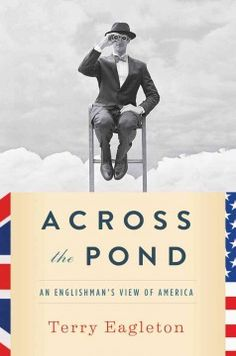 Across the Pond : an Englishman's view of America by Terry Eagleton
