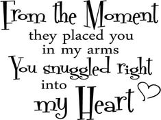 Amazon.com : From the moment they placed you in my arms you snuggled right into my heart. wall art wall quote wall sayings : Baby