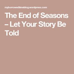 The End of Seasons – Let Your Story Be Told