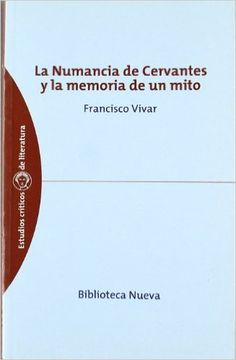 La Numancia de Cervantes y la memoria de un mito, por Francisco Vivar. L/Bc 860 VIV num http://almena.uva.es/search~S1*spi?/YCervantes&SORT=D/YCervantes&SORT=D&sort=D&SUBKEY=Cervantes/101%2C1413%2C1413%2CB/frameset&FF=YCervantes&SORT=D&113%2C113%2C
