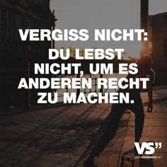 Do not forget: you do not live to make others right FORGOT . Favorite Quotes, Best Quotes, Motivational Quotes, Inspirational Quotes, German Quotes, Visual Statements, Thats The Way, Some Quotes, Some Words