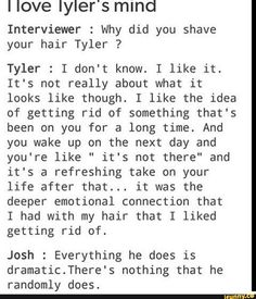 Interviewer : Why did you shave your hair Tyler ? Tyler : I don't know. It's not really about what it looks like though. I like the idea of getting rid of something that's been on you for a long time. And you wake up on th Emo Bands, Music Bands, Twenty One Pilot Memes, Twenty One Pilots Songs, Tyler Joseph Quotes, Screamo, Tyler And Josh, Top Memes, Band Memes