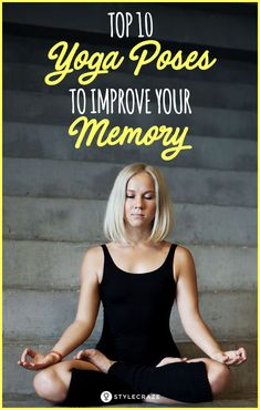 Top 10 Yoga Poses To Improve Your Memory. Memory loss can be daunting. To live with it everyday can stoop your confidence levels. The embarassment of forgetting important dates, weak recollection of memorable events and everyday misplacing of things can get depressing. In such situations, you wish for super powers to help you overcome it and here are 10 yoga poses which are just that. #yoga #poses