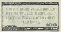 Greta Thunberg Money Quote saying with justifiable outrage that adults are behaving as though they don't care what kind of future we leave the planet beyond short-term profit Economics Humor, Economics Quotes, Money In Politics, Money Quotes, All You Can, New Years Eve Party, People Quotes, Wisdom, Sayings