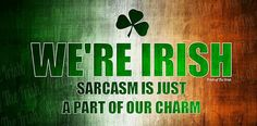 Irish and sarcasm. I think Imight fit in. Irish Fans, Irish Pride, Celtic Pride, Libra, Great Quotes, Funny Quotes, Qoutes, Irish Quotes, Irish Sayings