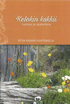 Ritva Annikki Huhtamella: Kelokin kukkii. Omakustanne 2015. #runoja #Ivalo #Lappi