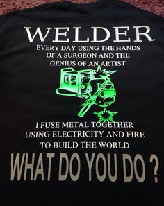Welder shirt Custom U Design All Sizes and by SouthernSweetTampa. My hunny need this Welding Memes, Welding Funny, Welding Gear, Welding Training, Welding Rigs, Welding Ppe, Welding Trucks, Metal Projects, Welding Projects