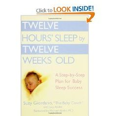 Twelve Hours Sleep by Twelve Weeks Old. This is an amazing book! I highly recommend it worked wonders when Jordyn was a newborn.